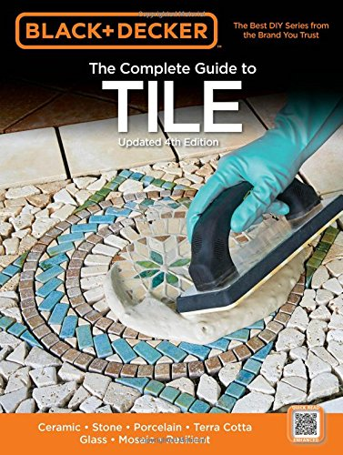black-decker-the-complete-guide-to-tile-4th-edition-ceramic-stone-porcelain-terra-cotta-glass-mosaic