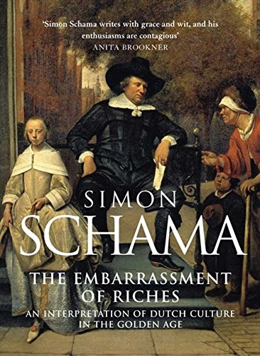 The Embarrassment Of Riches. An Interpretation Of Dutch Culture In The Golden Age por Simon Schama