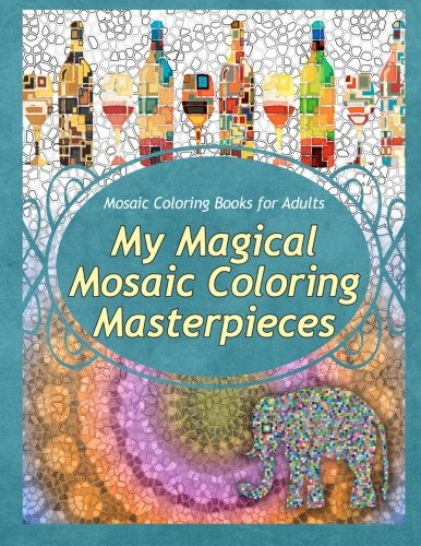 Mosaic Coloring Books for Adults My Magical Mosaic Coloring Masterpieces: Volume 1