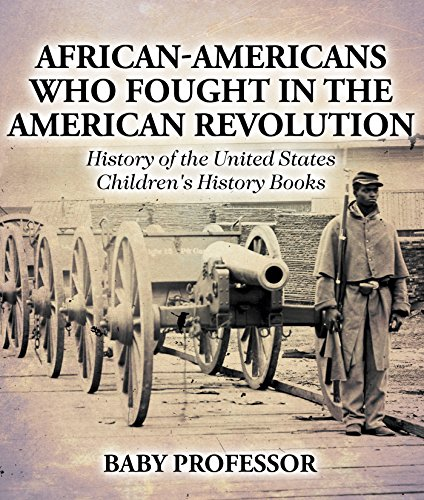 African-Americans Who Fought In The American Revolution - History of the United States | Children's History Books (English Edition)