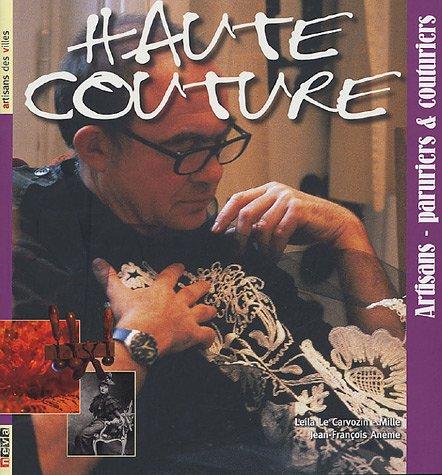 Haute couture : Artisans-paruriers & couturiers par Leila Le Cavorzin-Mille, Jean-François Anème