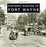 Historic Photos of Fort Wayne by Scott M Bushnell (2007-09-01)