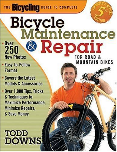 The Bicycling Guide to Complete Bicycle Maintenance and Repair: For Road and Mountain Bikes(Expanded and Revised 5th Edition) by Downs, Todd (2005) Paperback