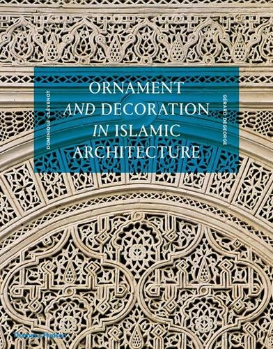 Ornament and Decoration in Islamic Architecture par Dominique Clévenot, Gérard Degeorge