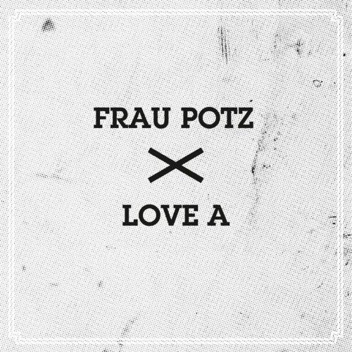 Frau Potz/Love A