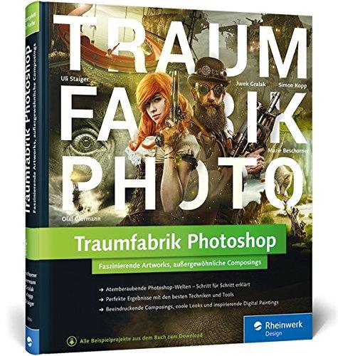 Traumfabrik Photoshop: Faszinierende Artworks, außergewöhnliche Composings Buch-Cover