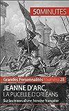 Jeanne d'Arc, la Pucelle d'Orléans: Sur les traces d'une héroïne française (Grandes Personnalités t. 28)