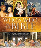 National Geographic Who's Who in the Bible: Unforgettable People and Timeless Stories...