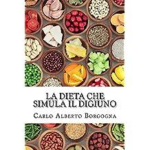 La dieta che simula il digiuno: Ricette e dosi precise per uomo e donna per quattro stagioni (Italian Edition)