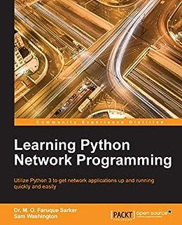 Learning Python Network Programming by [Sarker,  Dr. M. O. Faruque, Washington,  Sam]