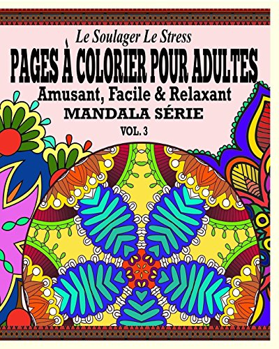 Le Soulager le stress Pages A Colorear Pour Adultes: Amusant, Facile & Relaxant  Mandala série. ( Vol. 3) por Jason Potash