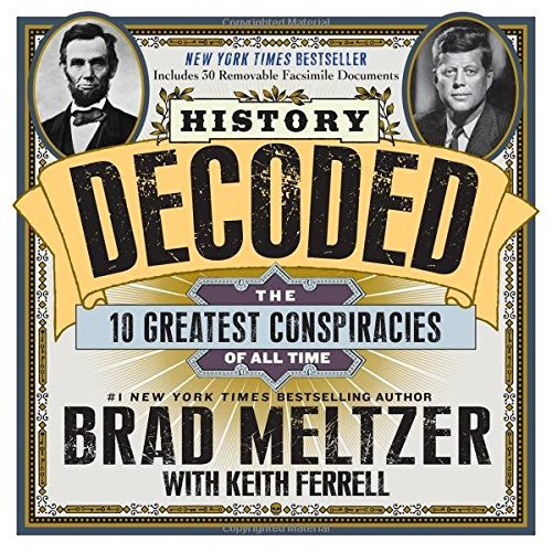 History Decoded: The 10 Greatest Conspiracies of All Time by Brad Meltzer (2013-10-22)