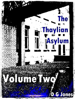 The Thaylian Asylum Volume 2 (The Thaylian Asylum Trilogy) by [Jones, D G]