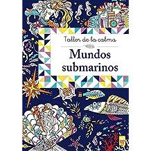 Taller De La Calma. Mundos Submarinos (Castellano - A Partir De 6 Años - Libros Didácticos - Taller De La Calma)