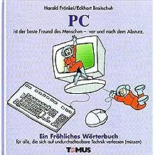 PC. Ein fröhliches Wörterbuch: für alle, die sich auf undurchschaubare Technik verlassen (müssen)