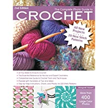 The Complete Photo Guide to Crochet, 2nd Edition: *All You Need to Know to Crochet *The Essential Reference for Novice and Expert Crocheters *Comprehensive ... Charts, and Photos for 200 Stitch Patterns