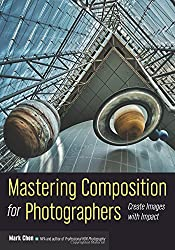 Mastering Composition for Photographers : Create Images with Impact