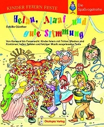 Helau, Alaaf und gute Stimmung: Von Karneval bis Fassenacht: Kinder feiern mit Tröten, Masken und Kostümen, tollen Spielen und fetziger Musik ... (Kinder feiern Feste - Die