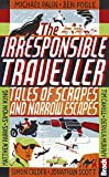 The Irresponsible Traveller: Tales of scrapes and narrow escapes (Bradt Travel Guides (Travel Literature))