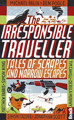 Irresponsible Traveller Tales of Scrapes and Narrow Escapes