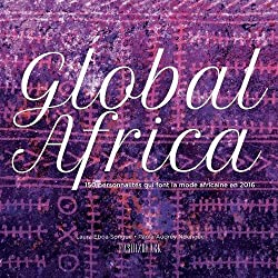 Global Africa: 150 Personnalites Qui Font La Mode Africaine En 2016