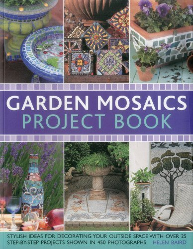 Garden Mosaics Project Book: Stylish ideas for decorating your outside space with over 400 stunning photographs and 25 step-by-step projects by Baird, Helen (2012) Paperback