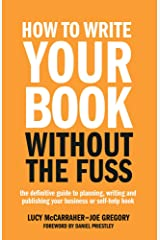 How To Write Your Book Without The Fuss: The definitive guide to planning, writing and publishing your business or self-help book Kindle Edition