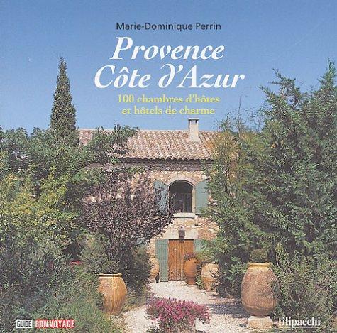 Provence-Côte d'Azur : 100 chambres d'hôtes et hôtels de charme