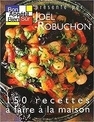 Bon appétit, bien sûr 150 Recettes À Faire À La Maison