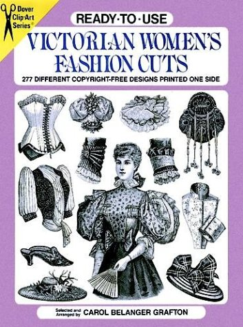 Ready-To-Use Victorian Women's Fashion Cuts: 277 Different Copyright-Free Designs Printed One Side (Dover Clip-Art Series)