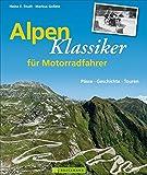 Alpenklassiker für Motorradfahrer: Beschreibung geschichtsträchtiger Alpenpässe mit historischen...
