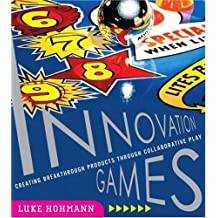 Innovation Games: Creating Breakthrough Products Through Collaborative Play by Luke Hohmann (2006-09-07)