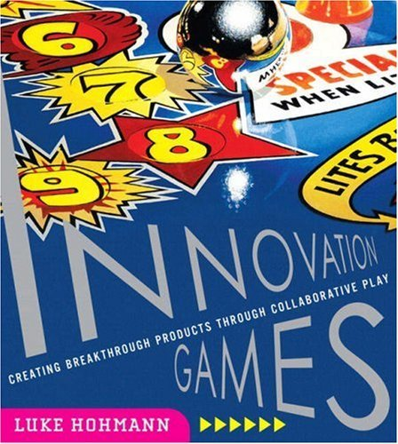 Innovation Games: Creating Breakthrough Products Through Collaborative Play: Creating Breakthrough P: Written by Luke Hohmann, 2006 Edition, (1st Edition) Publisher: Addison Wesley [Paperback]