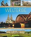Welterbe - Deutschland, Österreich, Schweiz: Eine Reise zu allen UNESCO-Stätten
