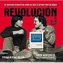Revolución en Silicon Valley: La increíble historia de cómo se hizo el primer Mac de Apple (Management (gestion))