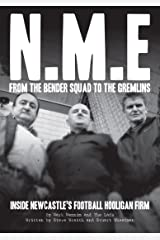 NME: From The Bender Squad to The Gremlins; Inside Newcastle's Football Hooligan Firm Kindle Edition