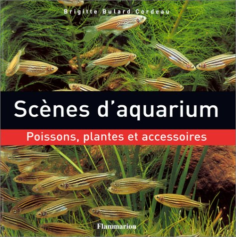Scènes d'aquarium : Poissons, plantes et accessoires par Brigitte Bulard Cordeau