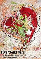 Kunstobjekt Herz (Posterbuch DIN A2 hoch): Das Symbol der Liebe in Acryl (Posterbuch, 14 Seiten) (CALVENDO Kunst)