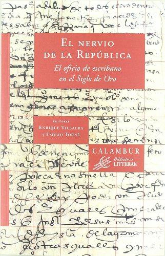 El Nervio de la República. El oficio de escribano en el Siglo de Oro (Biblioteca Litterae) por Torne