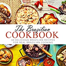 The Brazilian Cookbook: 50 Delicious Brazilian Recipes for Real Brazilian Cooking (English Edition)