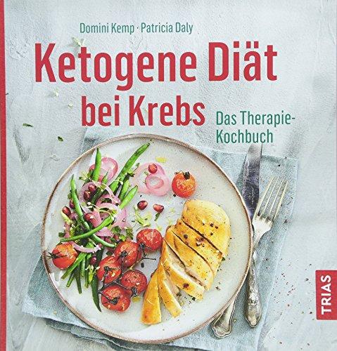 Ketogene Diät bei Krebs: Das Therapie-Kochbuch -