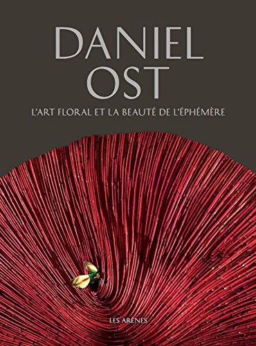 L'ART FLORAL ET LA BEAUTE DE L'EPHEMERE par Daniel Ost