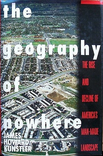 The Geography of Nowhere: The Rise and Decline of America's Man-Made Landscape by James Howard Kunstler (1993-06-23)