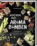 Kochen mit Aroma-Bomben: Unkompliziert kochen mit selbstgemachten Würzmischungen.