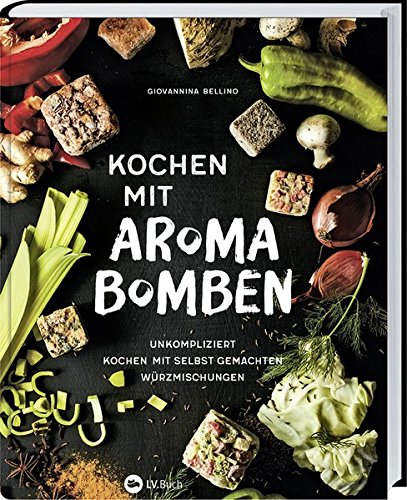 kochen-mit-aroma-bomben-unkompliziert-kochen-mit-selbstgemachten-wurzmischungen