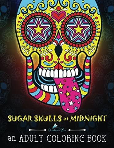Sugar Skulls At Midnight: An Adult Coloring Book: Unique Gifts For Men & Unique Gifts For Women & Adult Coloring Books Animals & Dog Coloring Book & ... Mandalas & Cute Coloring & Creative Coloring) by Papterie Bleu Adult Coloring Books (2016-05-29)