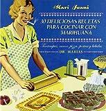 30 deliciosas recetas para cocinar con marihuana: Tentempiés, pizza, carnes, postres y bebidas