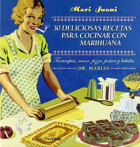 30 deliciosas recetas para cocinar con marihuana: Tentempiés, pizza, carnes, postres y bebidas por Dr. Marías