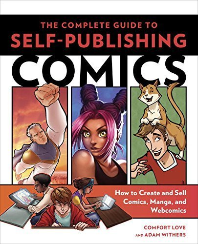 The Complete Guide to Self-Publishing Comics: How to Create and Sell Comic Books, Manga, and Webcomics Paperback ¨C May 19, 2015