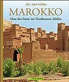 Bildband Marokko: Oase der Sinne im Nordwesten Afrikas. Die schönsten Highlights aus Marokko von Marrakesch bis Gibraltar. Ein Länderporträt mit Fotos ... Natur, Land und Leuten (Die Welt erleben) - Kay Maeritz